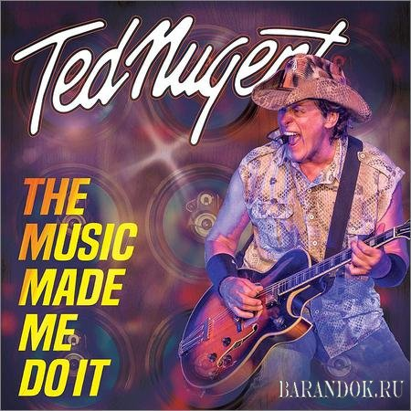 Ted Nugent - The Music Made Me Do It (2018)